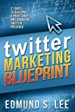 Twitter Marketing Blueprint: 21 Days to Building a Profitable and Engaging Twitter Presence (Social Media Marketing Blueprints Book 3)
