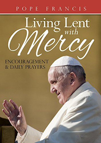 Pope Francis Living Lent With Mercy Encouragement And Daily