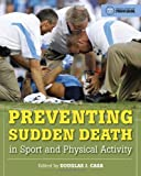 Preventing Sudden Death in Sport and Physical Activity, Douglas J. Casa, 0763785547