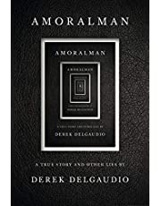 AMORALMAN: A True Story and Other Lies