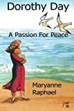 img - for Dorothy Day, A Passion for Peace by Maryanne Raphael (2013-05-24) book / textbook / text book