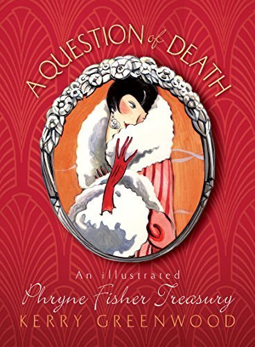A Question of Death: An Illustrated Phryne Fisher Treasury by Kerry Greenwood - 10 Mall Greenwood