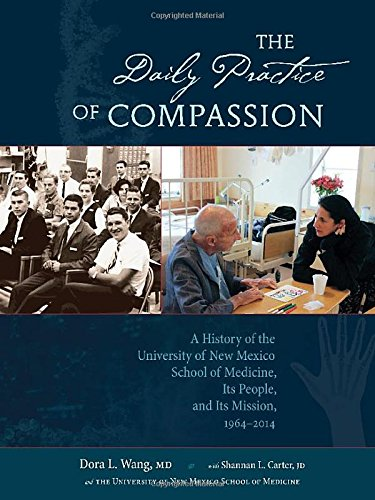 The Daily Practice of Compassion: A History of the University of New Mexico School of Medicine, Its People, and Its Mission, - Its Dora