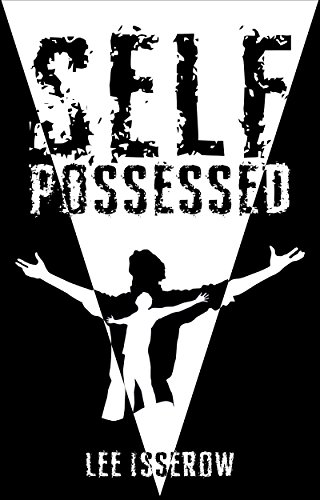 Self Possessed: a supernatural thriller by [Isserow, Lee]