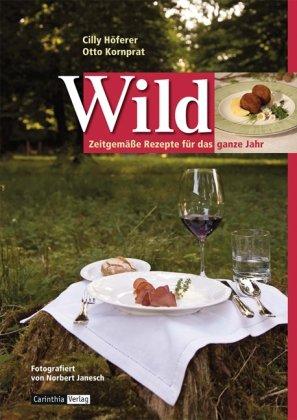 Wild: Zeitgemäße Rezepte für das ganze Jahr
