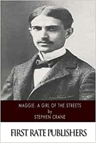 a review of stephen cranes novella maggie a girl of the streets Abebookscom: maggie: a girl of the streets (norton critical editions) (9780393950243) by stephen crane and a great selection of similar new, used and collectible books available now at.