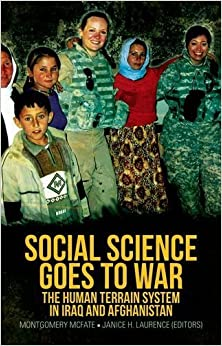 Social Science Goes to War: The Human Terrain System in Iraq and Afghanistan (2015-11-01)