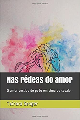 Nas rédeas do amor: O amor vestido de peão em cima do cavalo. (Portuguese Edition): Tainara Ines Senger: 9781973514428: Amazon.com: Books