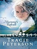 Morning's Refrain, Tracie Peterson, 1410427501