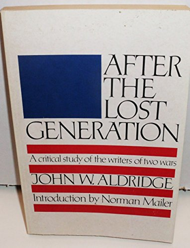 After the Lost Generation: A Critical Study of the Writers of Two Wars (The Arbor House Library of Contemporary Americana)