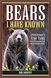img - for Bears I Have Known: A Park Ranger's True Tales from Yellowstone & Glacier National Parks book / textbook / text book