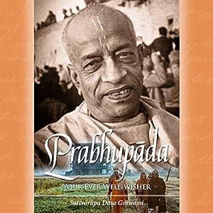 Prabhupada: Your Ever Well-Wisher Audiobook