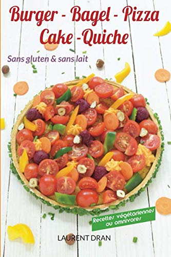 Burger, Bagel, Pizza, Cake, Tarte sans gluten et sans lait (French Edition) by Laurent Dran