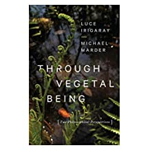 Through Vegetal Being: Two Philosophical Perspectives (Critical Life Studies)