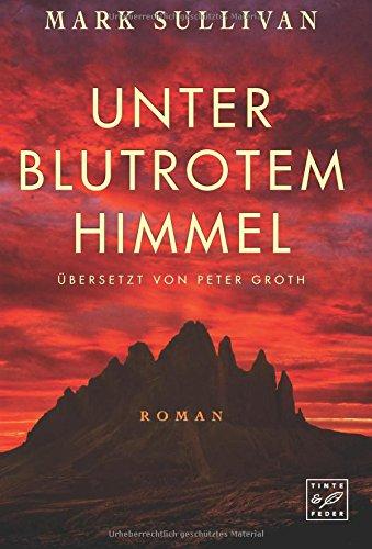 Unter blutrotem Himmel Taschenbuch – 22. Mai 2018 Mark Sullivan Peter Groth Tinte & Feder 1503950085