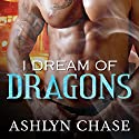 I Dream of Dragons Audiobook by Ashlyn Chase Narrated by Molly O'Malley