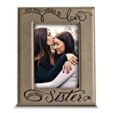 BELLA BUSTA - All You Need is Love and Your Sister -Engraved Leather Picture Frame- Gift for Sister (5''x 7'' Vertical)