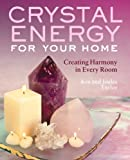 Crystal Energy for Your Home, Ken Taylor and Joules Taylor, 1402733313