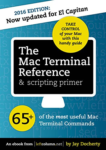 The Mac Terminal Reference & scripting primer: 65+ of the most useful Mac Terminal Commands Doc
