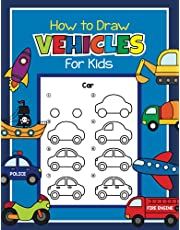 How to Draw Vehicles for Kids: Step by Step Drawing Book for Kids   A great Things That Go Coloring Book for Children, Automobile Fans, and Beginning Artists