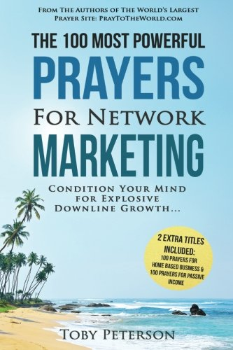 Prayer the 100 Most Powerful Prayers for Network Marketing 2 Amazing Bonus Books to Pray for Home Based Business & Passive Income: Condition Your Mind for Explosive Downline Growth