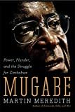 Mugabe: Power, Plunder, and the Struggle for Zimbabwe's Future
