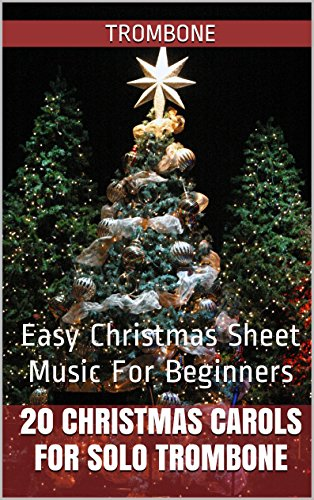 - 20 Christmas Carols For Solo Trombone Book 1: Easy Christmas Sheet Music For Beginners