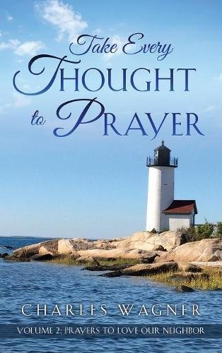 Take Every Thought to Prayer- Prayers to Love Our Neighbor: Volume 2