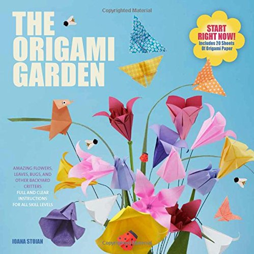 The Origami Garden: Amazing Flowers, Leaves, Bugs, and Other Backyard Critters (Fold Origami Bird)