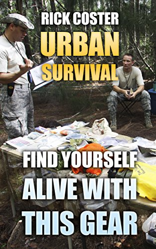 Urban Survival: Find Yourself Alive With This Gear by [Coster, Rick ]