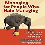 Managing for People Who Hate Managing: Be a Success by Being Yourself | Devora Zack