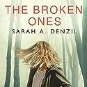 The Broken Ones Hörbuch von Sarah A. Denzil Gesprochen von: Alison Larkin