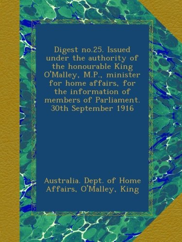 Download Digest no.25. Issued under the authority of the honourable King O'Malley, M.P., minister for home affairs, for the information of members of Parliament. 30th September 1916 ebook