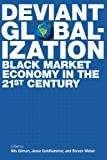 Deviant Globalization : Black Market Economy in the 21st Century, Gilman, Nils, 1441178104