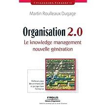 ORGANISATION 2.0 (L') : LE KNOWLEDGE MANAGEMENT NOUVELLE GÉNÉRATION