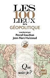 Les 100 lieux de la géopolitique: « Que sais-je ? » n° 3830