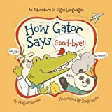 How Gator Says Good-bye! (Little Traveler Series)