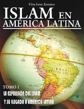 ISLAM EN AMERICA LATINA Tomo I: La expansión del Islam y