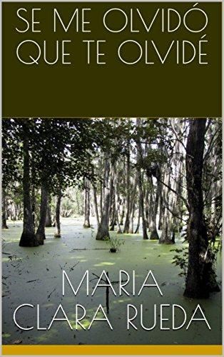 Se me olvidó que te olvidé por Maria Clara Rueda