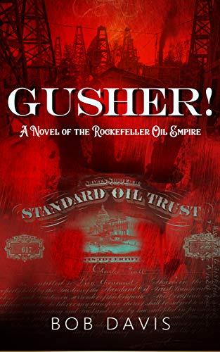 Gusher!: A Novel of the Rockefeller Oil ()