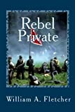 Rebel Private, William A. Fletcher, 1453604901