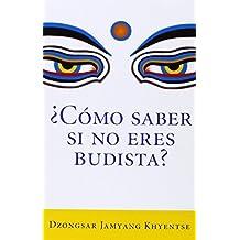 ?Como saber si no eres budista? (What Makes You Not a Buddhist) (Spanish Edition) by Dzongsar Jamyang Khyentse (2012-09-11)