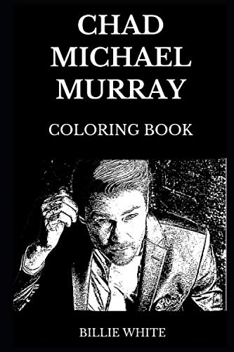 (Chad Michael Murray Coloring Book: Legendary Lucas from One Tree Hill and Riverdale Icon, Acclaimed Model and Teen Idol Inspired Adult Coloring Book (Chad Michael Murray Books))