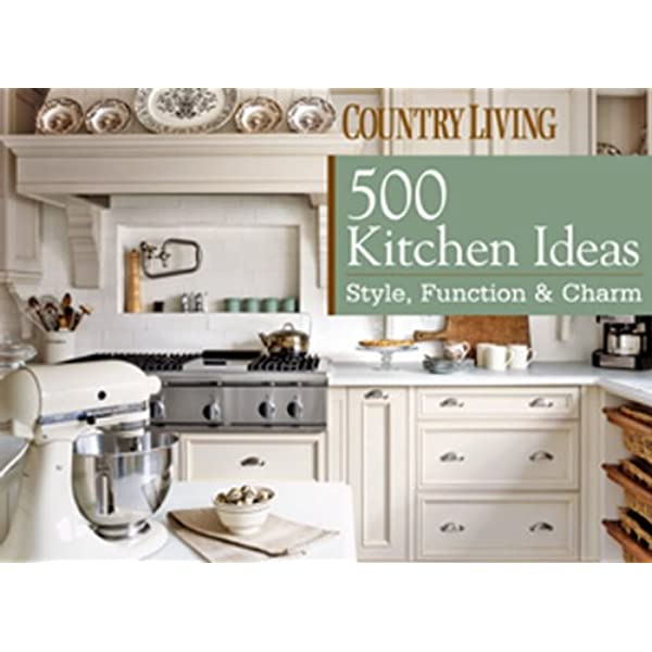 500 Kitchen Ideas Style Function Charm Country Living Devito Dominique 9781588166951 Books
