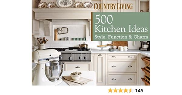 500 Kitchen Ideas Style Function Charm Country Living Devito Dominique 9781588166951 Amazon Com Books