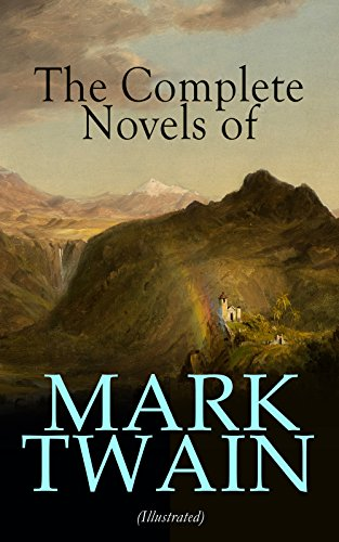 The Complete Novels of Mark Twain (Illustrated): 12 American Classics & Author's Biography: The Adventures of Tom Sawyer & Huckleberry Finn, A Horse's ... American Claimant, The Mysterious Stranger... (Adventures Of Mark Twain The Mysterious Stranger)