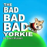 The Bad Bad Bad Yorkie