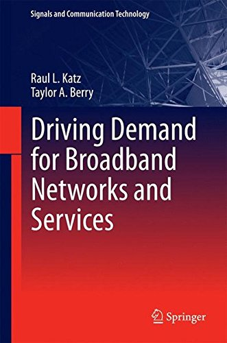 Driving Demand for Broadband Networks and Services Signals and Communication Technology