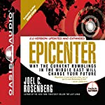 Epicenter: Why the Current Rumblings in the Middle East Will Change Your Future   Joel C Rosenberg