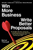 img - for Win More Business - Write Better Proposals by Michel Theriault (2010-02-01) book / textbook / text book